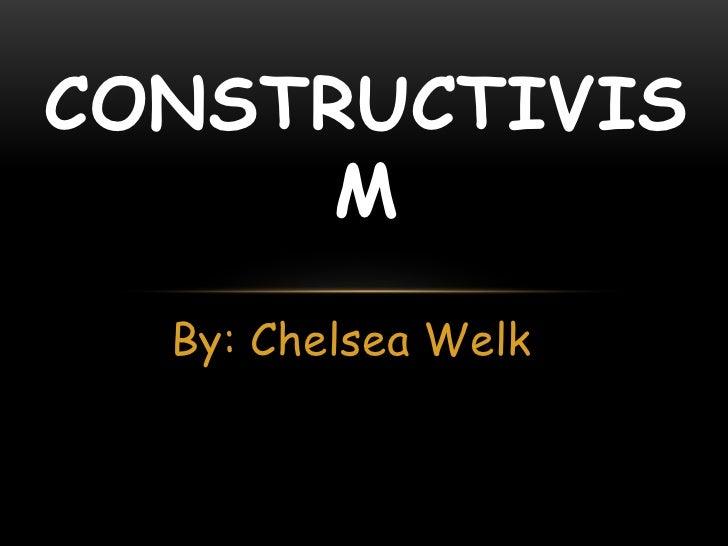 CONSTRUCTIVIS      M  By: Chelsea Welk
