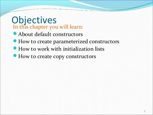 ObjectivesIn this chapter you will learn: About default constructors How to create parameterized constructors How to wo...