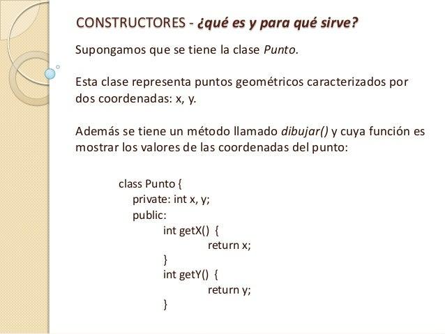 CONSTRUCTORES - ¿qué es y para qué sirve? Supongamos que se tiene la clase Punto. Esta clase representa puntos geométricos...