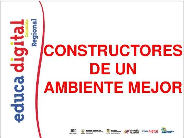 CONSTRUCTORES     DE UNAMBIENTE MEJOR