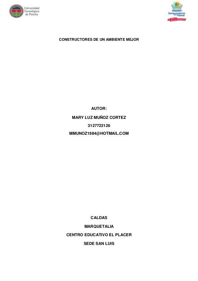 CONSTRUCTORES DE UN AMBIENTE MEJOR             AUTOR:     MARY LUZ MUÑOZ CORTEZ            3127722126    MMUNOZ1984@HOTMAI...