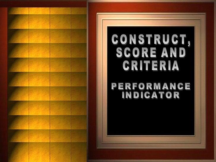 CONSTRUCT, SCORE AND CRITERIA PERFORMANCE INDICATOR