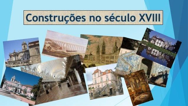 Grandes construções  Uma parte considerável do ouro do brasil foi utilizada em grandes construções.  As construções de m...