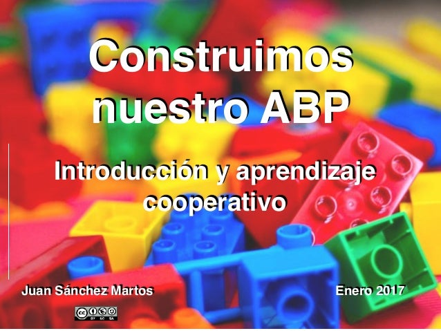 Juan Sánchez Martos Construimos nuestro ABP Enero 2017 https://www.flickr.com/photos/huladancer22/530743543 Introducción y ...
