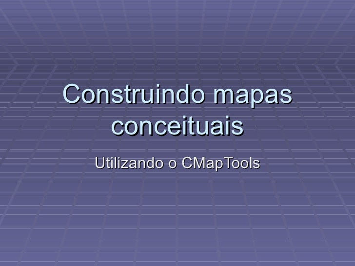 Construindo mapas conceituais Utilizando o CMapTools