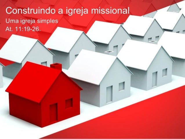 Construindo a igreja missionalUma igreja simplesAt. 11:19-26.