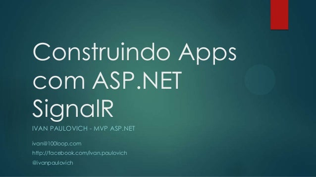 Construindo Apps com ASP.NET SignalR IVAN PAULOVICH - MVP ASP.NET ivan@100loop.com http://facebook.com/ivan.paulovich @iva...