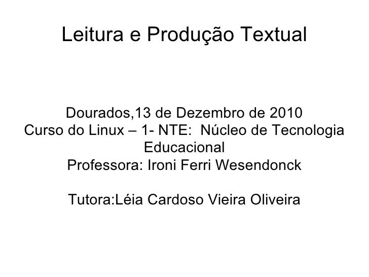 Leitura e Produção Textual Dourados,13 de Dezembro de 2010 Curso do Linux – 1- NTE:  Núcleo de Tecnologia Educacional Prof...