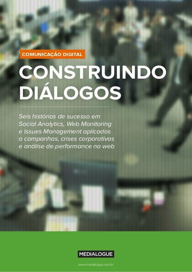 1www.medialogue.com.brwww.medialogue.com.br CONSTRUINDO DIÁLOGOS Seis histórias de sucesso em Social Analytics, Web Monito...