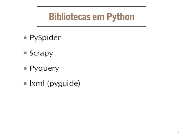 5 Bibliotecas em Python ● PySpider ● Scrapy ● Pyquery ● lxml (pyguide)