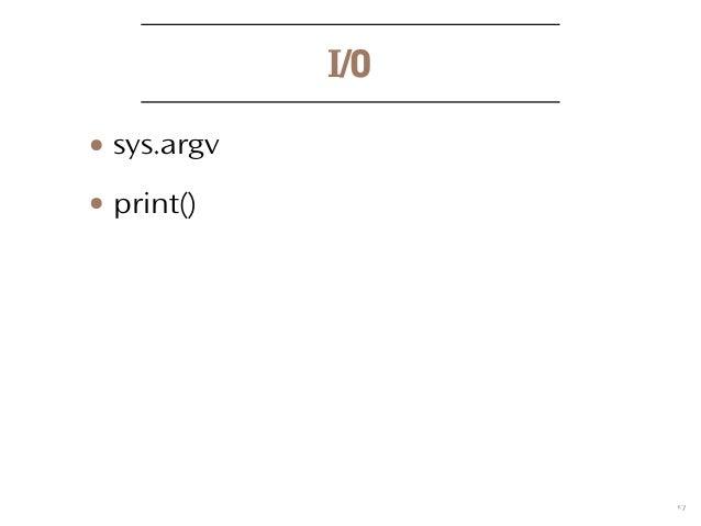 9 I/O ● sys.argv ● print()