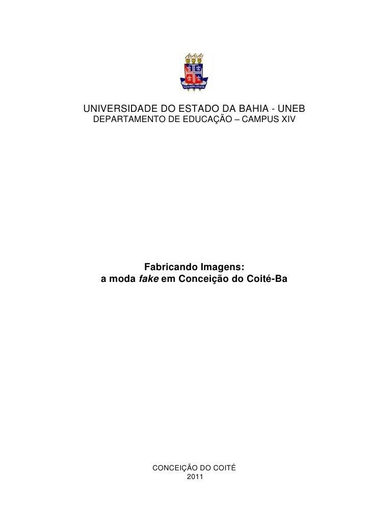 UNIVERSIDADE DO ESTADO DA BAHIA - UNEB DEPARTAMENTO DE EDUCAÇÃO – CAMPUS XIV           Fabricando Imagens:   a moda fake e...