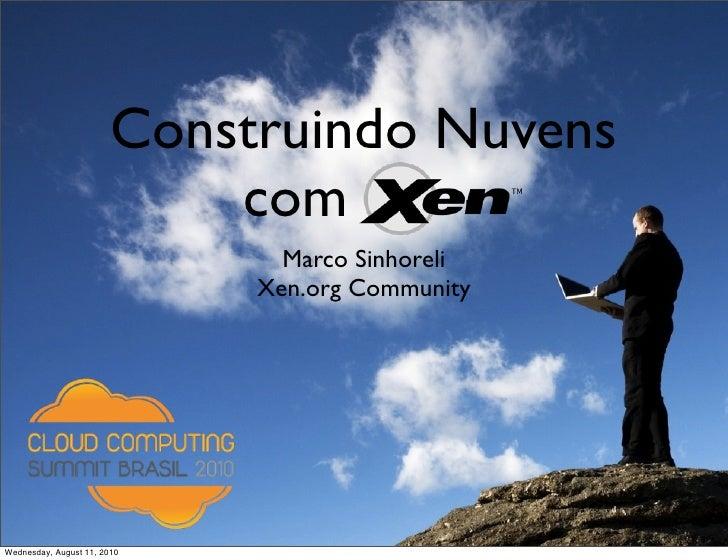 [Cloud Summit 2010] Marco Sinhoreli - Construindo nuvens (Xen.org)