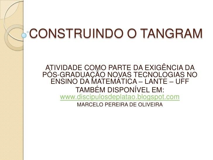 CONSTRUINDO O TANGRAM<br />ATIVIDADE COMO PARTE DA EXIGÊNCIA DA PÓS-GRADUAÇÃO NOVAS TECNOLOGIAS NO ENSINO DA MATEMÁTICA – ...