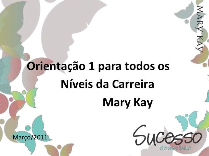 Orientação 1 para todos os <br />Níveis da Carreira<br />Mary Kay<br />Março/2011<br />
