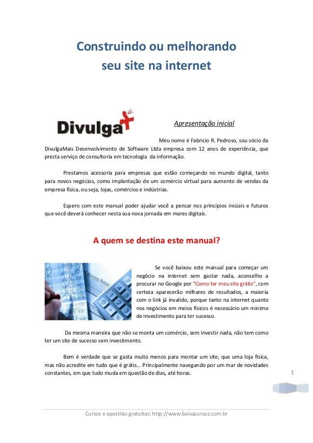 Cursoseapostilasgratuitas:http://www.baixacursos.com.br  1 Construindooumelhorando seusitenainternet    ...
