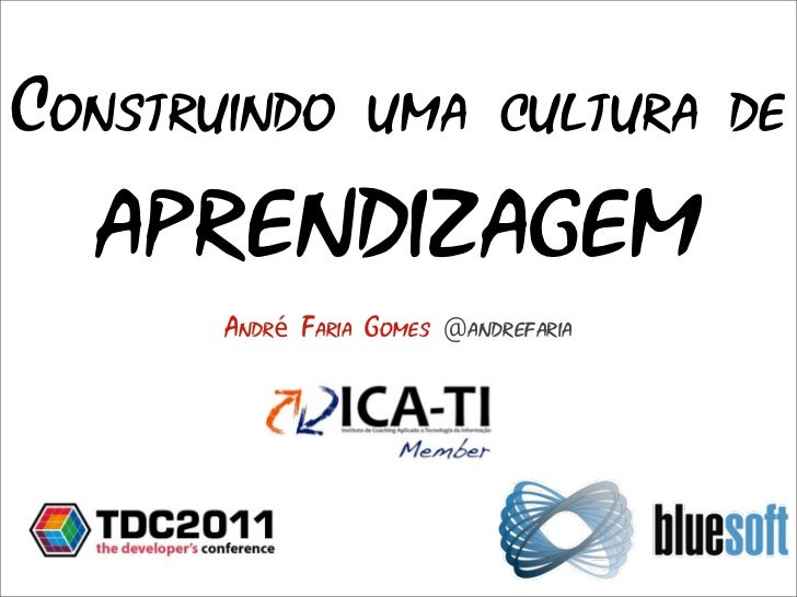 Construindo uma cultura de  aprendizagem       André Faria Gomes @andrefaria