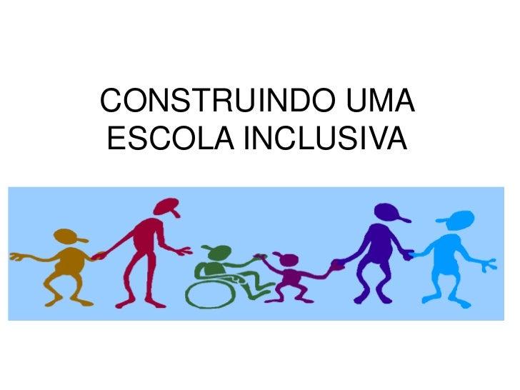 CONSTRUINDO UMA ESCOLA INCLUSIVA<br />