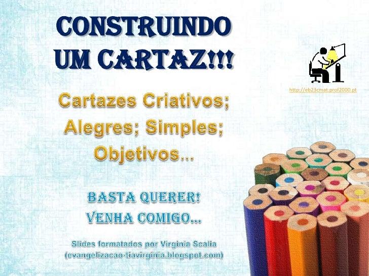 CONSTRUINDOUM CARTAZ!!!<br />http://eb23cmat.prof2000.pt<br />CartazesCriativos;<br />Alegres; Simples;<br />Objetivos…<br...