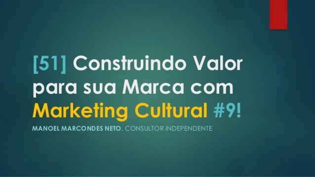 [51] Construindo Valor para sua Marca com Marketing Cultural #9! MANOEL MARCONDES NETO, CONSULTOR INDEPENDENTE