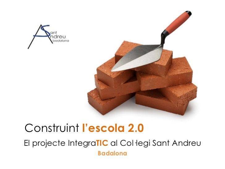 Construint  l'escola 2.0 El projecte Integra TIC  al Col·legi Sant Andreu Badalona