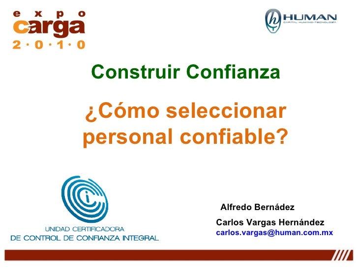 Construir Confianza ¿Cómo seleccionar personal confiable? Alfredo Bernádez  Carlos Vargas Hernández  [email_address]