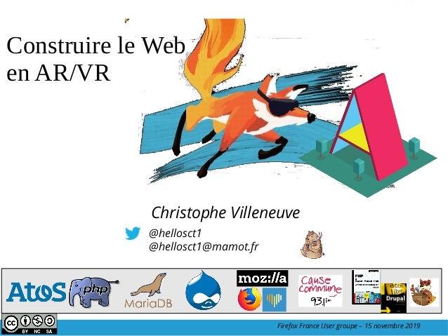 @hellosct1 @hellosct1@mamot.fr Christophe Villeneuve Construire le Web en AR/VR Firefox France User groupe – 15 novembre 2...