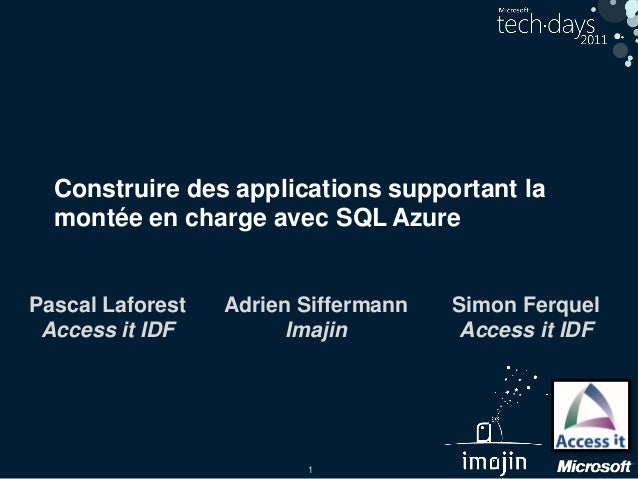 1 Construire des applications supportant la montée en charge avec SQL Azure Simon Ferquel Access it IDF Adrien Siffermann ...