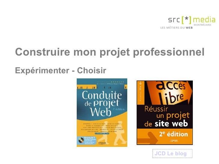 Construire mon projet professionnel Expérimenter - Choisir JCD Le  blog