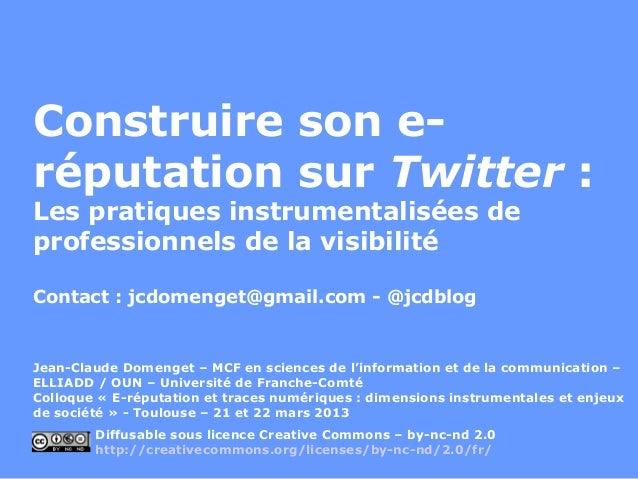 Construire son e-réputation sur Twitter :Les pratiques instrumentalisées deprofessionnels de la visibilitéContact : jcdome...