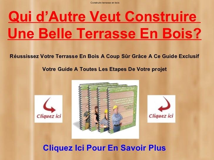 Construire terrasse en boisQui d'Autre Veut ConstruireUne Belle Terrasse En Bois?Réussissez Votre Terrasse En Bois A Coup ...