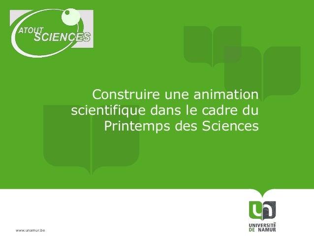 www.unamur.be  Construire une animation  scientifique dans le cadre du  Printemps des Sciences