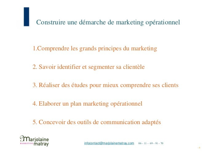 Construire une démarche de marketing opérationnel1.Comprendre les grands principes du marketing2. Savoir identifier et seg...