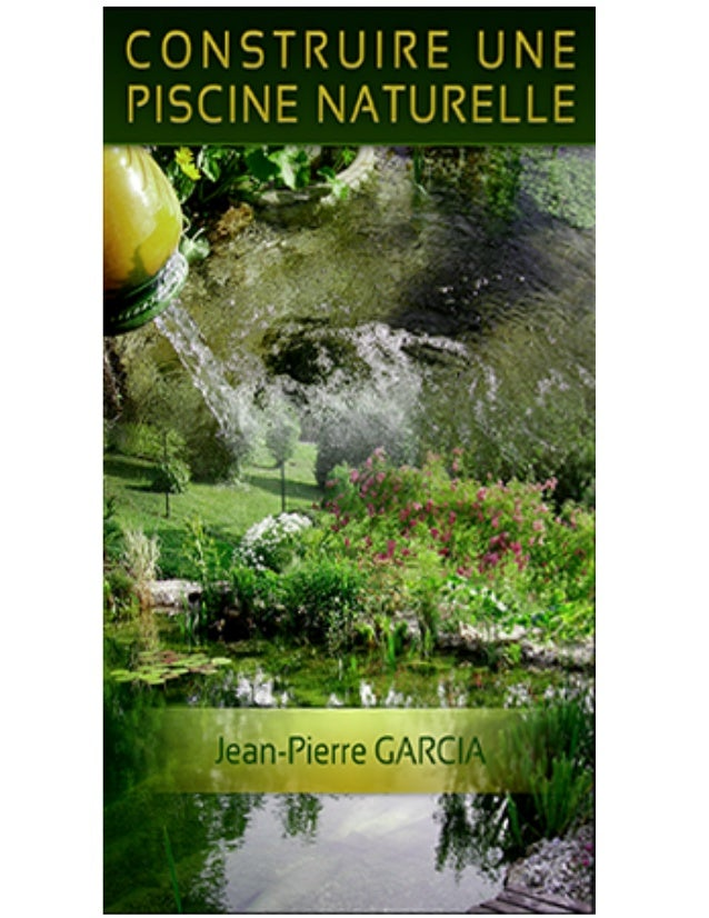 Construire une piscine naturelle        Jean-Pierre Garcia