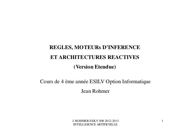 J. ROHMER ESILV S08 2012-2013 INTELLIGENCE ARTIFICIELLE REGLES, MOTEURs D'INFERENCE ET ARCHITECTURES REACTIVES (Version Et...