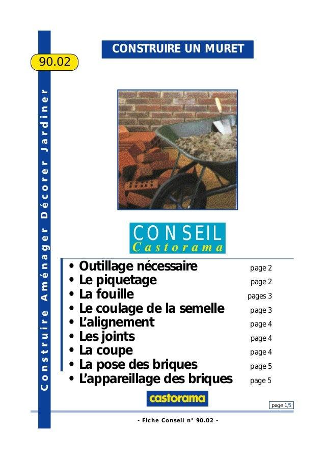 - Fiche Conseil n° 90.02 - page 1/5 CONSTRUIRE UN MURET 90.02 CONSEIL C a s t o r a m a • Outillage nécessaire page 2 • Le...