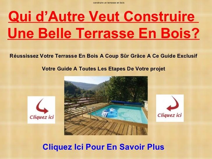 construire un terrasse en boisQui d'Autre Veut ConstruireUne Belle Terrasse En Bois?Réussissez Votre Terrasse En Bois A Co...