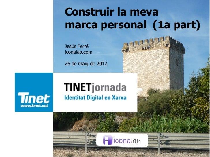 Construir la mevamarca personal (1a part)Jesús Ferréiconalab.com26 de maig de 2012