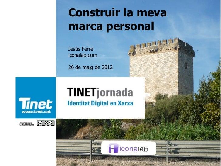 Construir la mevamarca personalJesús Ferréiconalab.com26 de maig de 2012