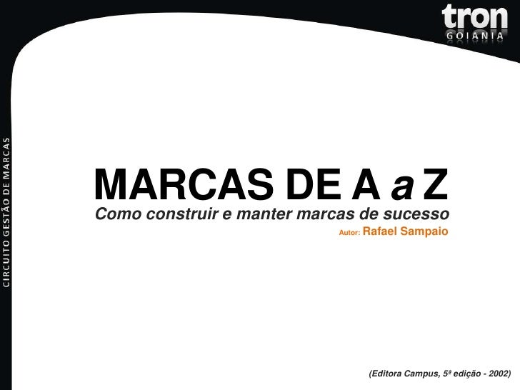 MARCAS DE A a Z<br />Como construir e manter marcas de sucesso<br />Autor: Rafael Sampaio<br />(Editora Campus, 5ª edição ...