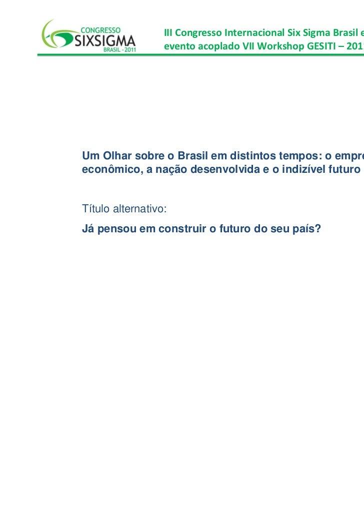 III Congresso Internacional Six Sigma Brasil e                  evento acoplado VII Workshop GESITI – 2011Um Olhar sobre o...