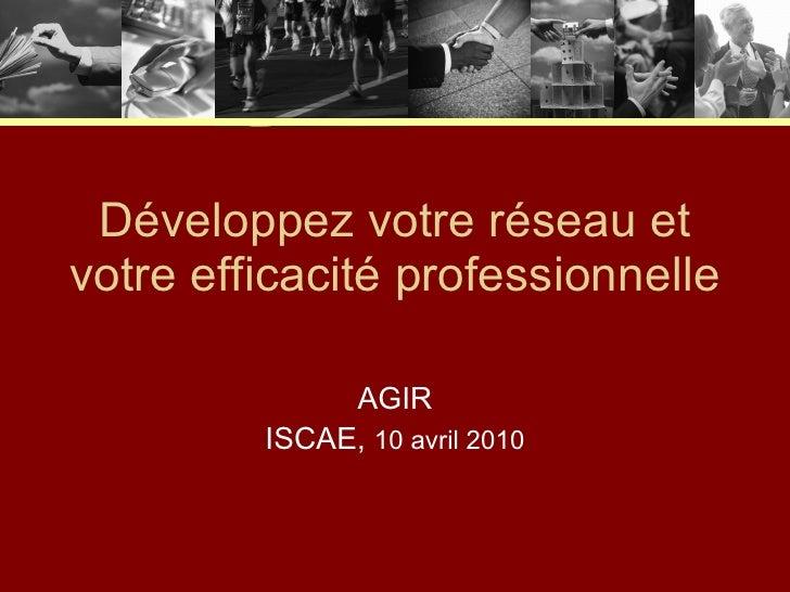 Développez votre réseau et votre efficacité professionnelle AGIR ISCAE,  10 avril 2010