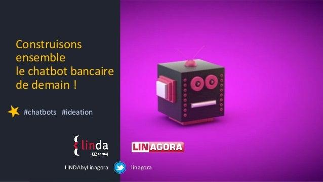 Construisons ensemble le chatbot bancaire de demain ! #chatbots #ideation linagoraLINDAbyLinagora
