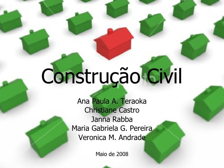 Construção Civil Ana Paula A. Teraoka Christiane Castro Janna Rabba Maria Gabriela G. Pereira Veronica M. Andrade Maio de ...