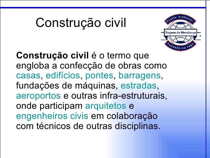 ConstruçãocivilConstrução civiléotermoqueenglobaaconfecçãodeobrascomocasas,edifícios,pontes,barragens,fund...