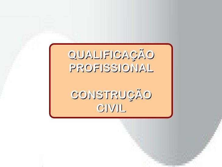 QUALIFICAÇÃOPROFISSIONALCONSTRUÇÃO   CIVIL