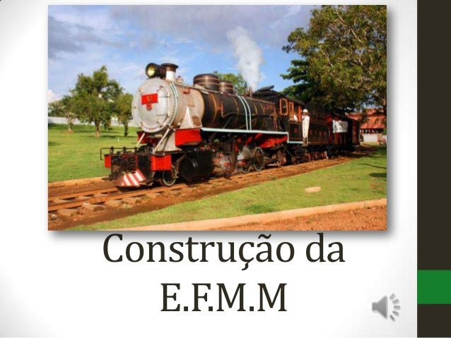 Construção da E.F.M.M