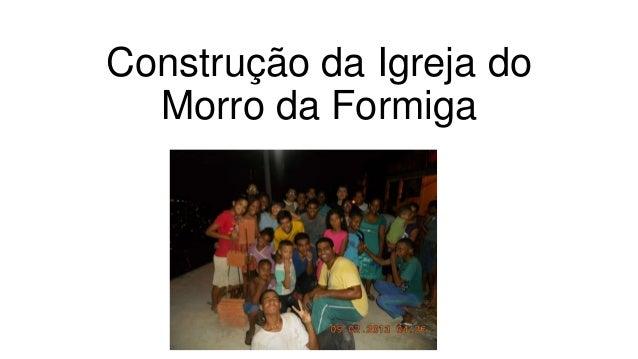 Construção da Igreja do  Morro da Formiga