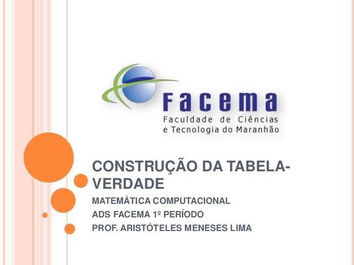 CONSTRUÇÃO DA TABELA-VERDADEMATEMÁTICA COMPUTACIONALADS FACEMA 1º PERÍODOPROF. ARISTÓTELES MENESES LIMA
