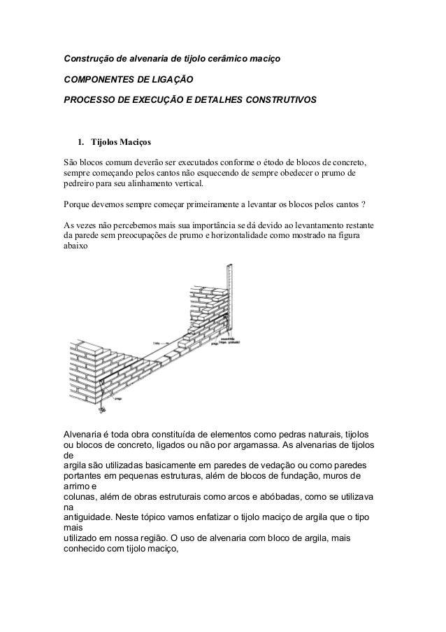 Construção de alvenaria de tijolo cerâmico maciço COMPONENTES DE LIGAÇÃO PROCESSO DE EXECUÇÃO E DETALHES CONSTRUTIVOS 1. T...